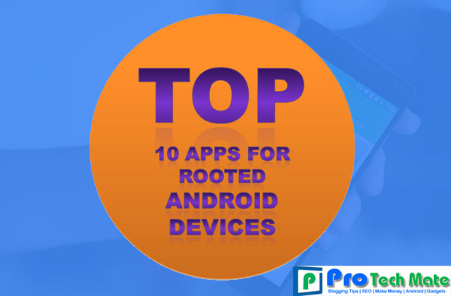 [Tested] Top 10 Apps for Rooted Android Devices