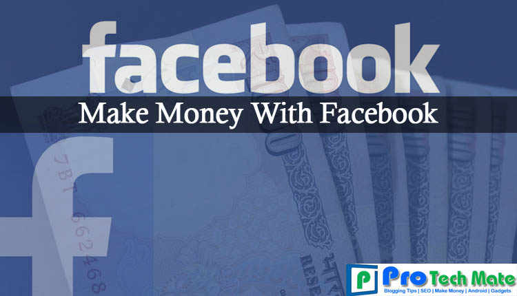 How to make money with Facebook | ProTechMate